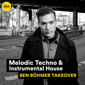 Melodic Techno & Instrumental House Ben Boehmer Takeover