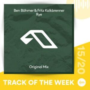 Track of the Week 15/20: Ben Böhmer & Fritz Kalkbrenner - Rye