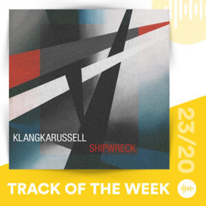 Track of the Week 23/20: Klangkarussell & Nikodem Milewski - Shipwreck